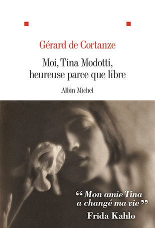 Biography's cover Moi, Tina Modotti, heureuse parce que libre by Gérard de Cortanze